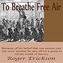 To Breathe Free Air: Shows No Mercy, Book 2 (       UNABRIDGED) by Roger Erickson Narrated by J. Rodney Turner