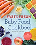 Fast and Fresh Baby Food Cookbook: 12...