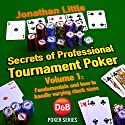 Secrets of Professional Tournament Poker: Fundamentals and How to Handle Varying Stack Sizes, Book 1 (       UNABRIDGED) by Jonathan Little Narrated by Jonathan Little