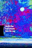 Until the Full Moon Has Its Say (Made in Michigan Writers Series)