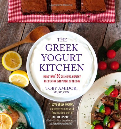 The Greek Yogurt Kitchen: More Than 130 Delicious, Healthy Recipes for Every Meal of the Day by Toby Amidor