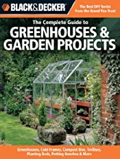 Black & Decker The Complete Guide to Greenhouses & Garden Projects: Greenhouses, Cold Frames, Compost Bins, Trellises, Planting Beds, Potting Benches & More (Black & Decker Complete Guide)