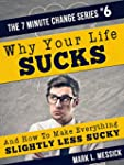 Why Your Life Sucks: And How To Make...