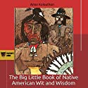 The Big Little Book of Native American Wit and Wisdom: Compiled from the First Fifteen Years of Panther's Lodge: Cherokee Chapbooks, Volume 5 (       UNABRIDGED) by Anna Kolouthon, Donald N. Panther-Yates, Teresa A. Panther-Yates Narrated by Robert B. Rees