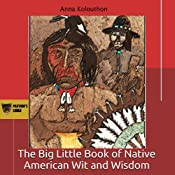 The Big Little Book of Native American Wit and Wisdom: Compiled from the First Fifteen Years of Panther's Lodge: Cherokee Chapbooks, Volume 5   [Anna Kolouthon, Donald N. Panther-Yates, Teresa A. Panther-Yates]