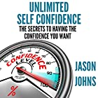 Unlimited Self Confidence: The Secrets to Having the Confidence You Want Hörbuch von Jason Johns Gesprochen von: Kevin Gisi