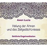 Heilung der Ahnen und des Zellgedächtnisses - Geführte Engel Meditation