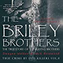 The Briley Brothers: The True Story of the Slaying Brothers: True Crime by Evil Killers, Book 8 Audiobook by Dwayne Walker, Jack Rosewood Narrated by Herschel J. Grangent Jr.