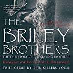 The Briley Brothers: The True Story of the Slaying Brothers: True Crime by Evil Killers, Book 8 | Dwayne Walker,Jack Rosewood