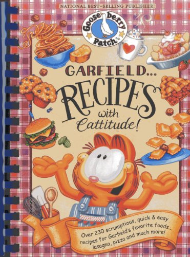 Garfield...Recipes with Cattitude!: Over 230 scrumptious, quick & easy recipes for Garfield's favorite foods...lasagna, pizza and much more! (Everyday Cookbook Collection) by Gooseberry Patch