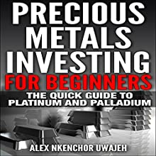 Precious Metals Investing for Beginners: The Quick Guide to Platinum and Palladium (       UNABRIDGED) by Alex Nkenchor Uwajeh Narrated by Annette Martin