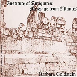Institute of Antiquities: Message from Atlantis | [Barbara Goldstein]