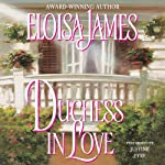 Duchess in Love (       UNABRIDGED) by Eloisa James Narrated by Justine Eyre