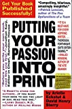 Putting Your Passion Into Print: Get Your Book Published Successfully! (Essential Guide to Getting Your Book Published: How to Write)