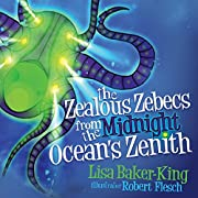 The Zealous Zebecs from the Midnight Ocean's Zenith (Morgan James Kids)