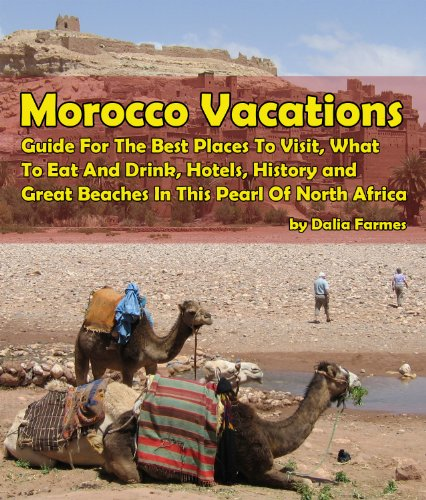 Morocco Vacations: Guide For The Best Places To Visit, What To Eat And Drink, Hotels, History and Great Beaches In This Pearl Of North Africa