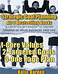 STRATEGIC GOAL PLANNING - The Bestselling Collection (All 3 Books) - A Creative Approach to Taking Charge of Your Business and Life (Strategic Career, Life and Business Goal Setting and Planning)