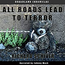 All Roads Lead to Terror: Dreadland Chronicles, Book 1 Audiobook by Richard Schiver Narrated by Johnny Mack