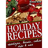 Holiday Recipes: 150 Easy Recipes and Gifts From Your Kitchen ~ Bonnie Scott