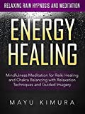 Energy Healing: Mindfulness Meditation for Reiki Healing and Chakra Balancing with Relaxation Techniques and Guided Imagery via Relaxing Rain Hypnosis and Meditation