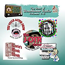 The Best of BearManor Radio, Vols. 1 - 5  by Joe Bevilacqua Narrated by Joe Bevilacqua, Lorie Kellogg, Fred Frees