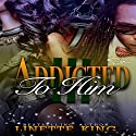Addicted to Him 3 Audiobook by Linette King Narrated by Cee Scott