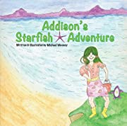 Addison's Starfish Adventure: A kids book about finding Starfish at the ocean.