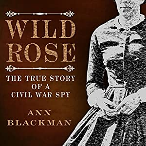 Wild Rose: Rose O' Neale Greenhow, Civil War Spy Audiobook