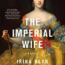 The Imperial Wife: A Novel Audiobook by Irina Reyn Narrated by Karen Peakes