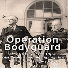 Operation Bodyguard: The History of the Allies' Disinformation Campaign Against Nazi Germany Before D-Day Audiobook by  Charles River Editors Narrated by Scott Clem