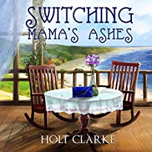 Switching Mama's Ashes Audiobook by Holt Clarke Narrated by Carol Herman