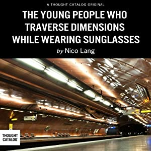 The Young People Who Traverse Dimensions While Wearing Sunglasses Audiobook