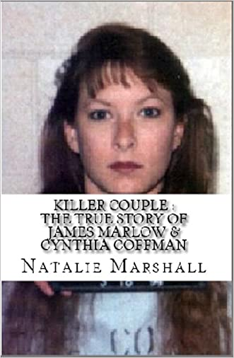Killer Couple : The True Story of James Marlow & Cynthia Coffman
