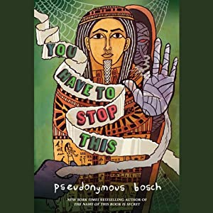 You Have to Stop This: The Secret Series, Book 5 | [Pseudonymous Bosch]