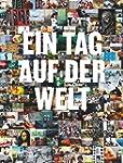 Ein Tag auf der Welt: 1000 Fotos, 165...