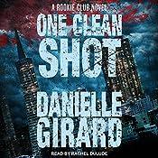 One Clean Shot: Rookie Club Series, Book 2 | [Danielle Girard]
