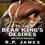 BBW Shifter Romance: Giving in to the Bear King's Desires | R.P. James