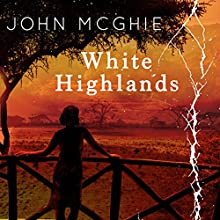 White Highlands | Livre audio Auteur(s) : John McGhie Narrateur(s) : David Thorpe