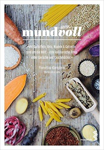 mundvoll: Mit Kartoffeln, Reis, Nudeln & Getreide rund um die Welt