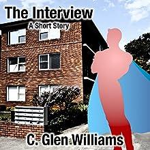 The Interview: A Short Story | Livre audio Auteur(s) : C. Glen Williams Narrateur(s) : Paul Stefano