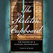 The Skeleton Cupboard: The Making of a Clinical Psychologist (       UNABRIDGED) by Tanya Byron Narrated by Imogen Church