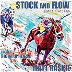 Stock and Flow: Short Fiction | Matt Raskie