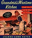 img - for By Joanne Lamb Hayes Grandma's Wartime Kitchen: World War II and the Way We Cooked (1st First Edition) [Hardcover] book / textbook / text book