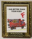 I Am Better Than Your Kids [I AM BETTER THAN YOUR KIDS] [Hardcover]