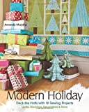 Modern Holiday: Deck the Halls with 18 Sewing Projects  Quilts, Stockings, Decorations & More