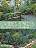 Garden Spaces: Simple Solutions for Planning and Design (1845333071) by Carter, George