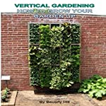Vertical Gardening: How to Grow Your Garden Up | Beverly Hill