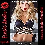My Husband's Girlfriend: An FFM Ménage a Trois Erotica Story | Naomi Hicks