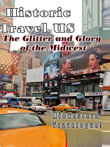 Historic Travel US - The Glitter And Glory Of The Midwest