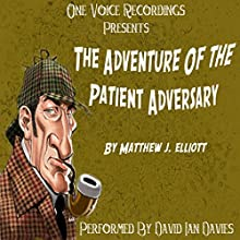 The Adventure of the Patient Adversary (       UNABRIDGED) by Matthew J. Elliott Narrated by David Ian Davies